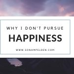 Why I Don't Pursue Happiness